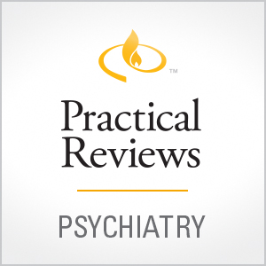 Practical Reviews in Psychiatry